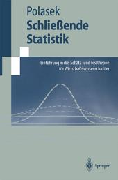 Schließende Statistik: Einführung in die Schätz-und Testtheorie für Wirtschaftswissenschaftler