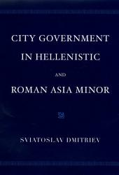 City Government In Hellenistic And Roman Asia Minor Book PDF