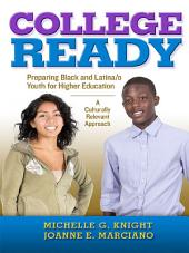 College-Ready: Preparing Black and Latina/o Youth for Higher Education-- A Culturally Relevant Approach