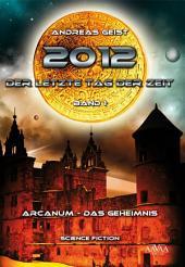 2012 - Der letzte Tag der Zeit (1): Arcanum - das Geheimnis