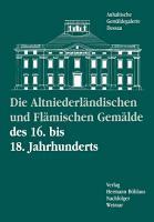 Die altniederl  ndischen und fl  mischen Gem  lde des 16  bis 18  Jahrhunderts PDF