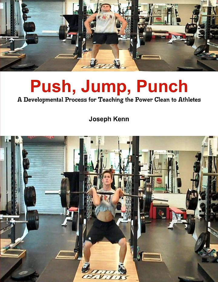 Push, Jump, Punch A Developmental Process for Teaching the Power Clean to Athletes