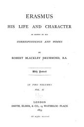 Erasmus His Life and Character as Shown in His Correspondence and Works: By Robert Blackley Drummond. With Portrait