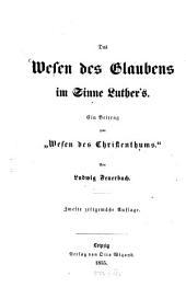 """Das Wesen des Glaubens im Sinne Luther's: Ein Beitrag zum""""Wesen des Christenthums."""""""
