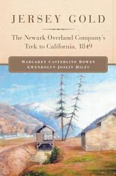 Jersey Gold: The Newark Overland Company's Trek to California, 1849