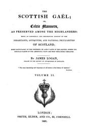 The Scottish Gaël; Or, Celtic Manners, as Preserved Among the Highlanders: Being an Historical and Descriptive Account of the Inhabitants, Antiquities, and National Peculiarities of Scotland : More Particularly of the Northern, Or Gäelic Parts of the Country, where the Singular Habits of the Aboriginal Celts are Most Tenaciously Retained, Volume 2