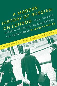 A Modern History of Russian Childhood PDF