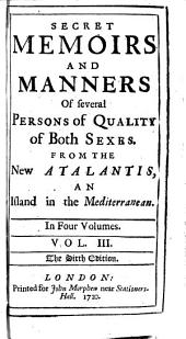 Secret Memoirs and Manners of Several Persons of Quality of Both Sexes: From the New Atalantis, an Island in the Mediterranean, Volume 3
