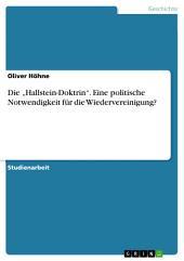 """Die """"Hallstein-Doktrin"""". Eine politische Notwendigkeit für die Wiedervereinigung?"""