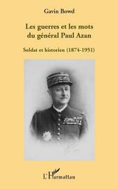 Les guerres et les mots du général Paul Azan: Soldat et historien (1874-1951)