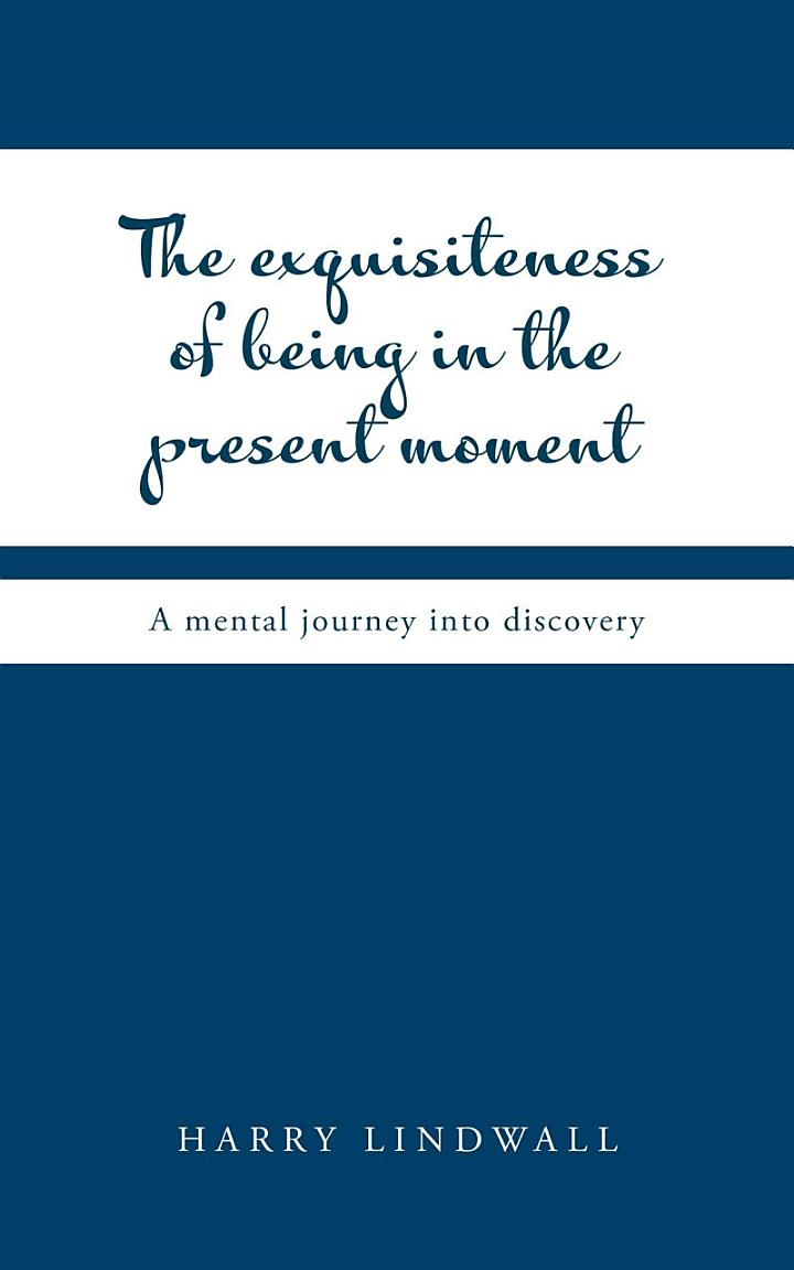 The Exquisiteness of Being in the Present Moment