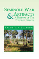 Seminole War Artifacts and a History of the Forts of Florid