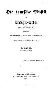Die deutsche Mystik im Prediger-Orden, von 1250-1350: nach ihren Grundlehren, Liedern und Lebensbildern, aus handschriftlichen Quellen