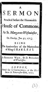 A Sermon Preached Before the Honourable House of Commons, at St. Margarets Westminster, on Munday, Jan. 30, 1709/10: Being the Anniversary of the Martyrdom of King Charles I.