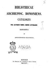 Bibliothecæ archiepisc. Bononiens. catalogus per auctorum nomina ordine litterarum dispositus et adnotatiunculis illustratus