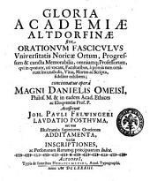 Gloria Academiae Altdorfinae sive orationum fasciculus vniversitatis Noricae ortum ... concinnatus opera Magni Danielis Omeisi ... Accesserunt Joh. Pauli Felwingeri Laudatio posthuma ...