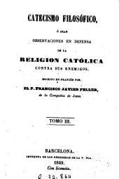 Catecismo filosófico, ó sean, Observaciones en defensa de la religion católica contra sus enemigos, 3