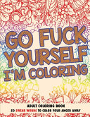 Go Fuck Yourself  I m Coloring  Adult Coloring Book Book
