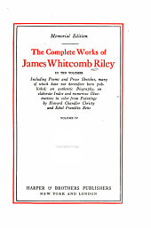 The Complete Works of James Whitcomb Riley: In Ten Volumes, Including Poems and Prose Sketches, Many of which Have Not Heretofore Been Published; an Authentic Biography, an Elaborate Index and Numerous Illustrations in Color from Paintings by Howard Chandler Christy and Ethel Franklin Betts, Volume 4