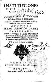 Institutiones doctrinae christianae sive compendium theologiae dogmaticae [et] moralis ...