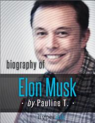 Elon Musk Biography Of The Mastermind Behind Paypal Spacex And Tesla Motors Book PDF