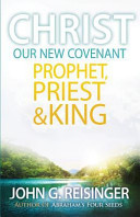 Christ  Our New Covenant Prophet  Priest and King PDF