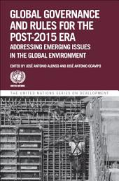 Global Governance and Rules for the Post-2015 Era: Addressing Emerging Issues in the Global Environment