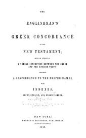 The Englishman's Greek Concordance of the New Testament: Being an Attempt at a Verbal Connection Between the Greek and the English Texts : Including a Concordance to the Proper Names : with Indexes, Greek-English and English-Greek