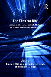 The Ties that Bind: Essays in Medieval British History in Honor of Barbara Hanawalt