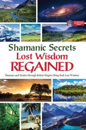 Shamanic Secrets: Lost Wisdom Regained