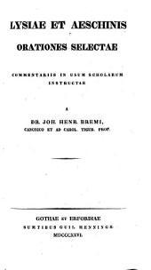 Orationes Selectae Commentariis In Usum Scholarum Instructae A Dr. Joh. Henr. Bremi ...