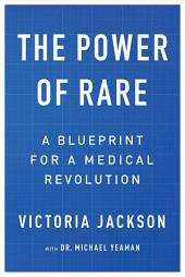 The Power of Rare: A Blueprint for a Medical Revolution