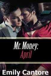 April: Mr. Money, Part 3 (An Erotic Romance)