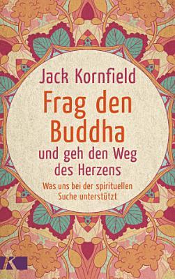 Frag den Buddha   und geh den Weg des Herzens PDF