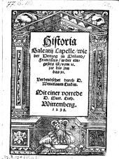 Historia Galeatij Capelle, wie der Hertzog zu Meiland, Franciscus, wider eingesetzt ist ... Mit einer vorrede Mart. Luth