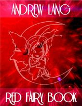 Red Fairy Book: The Twelve Dancing Princesses, The Princess Mayblossom, Soria Moria Castle, The Death of Koschei the Deathless, The Black Thief and Knight of the Glen, The Master Thief, Brother and Sister, Princess Rosette, The Enchanted Pig, The Norka...