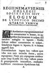 Regii Nemausensis collegii Societatis Iesu Elogium de Ludovico Decimo Quarto vrbium expugnatore, et defensore