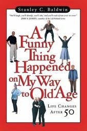 A Funny Thing Happened on My Way to Old Age: Life Changes After 50