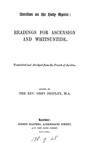 Avrillon on the Holy Spirit  readings for Ascension and Whitsuntide  tr  and abridged from the Fr   ed  by O  Shipley
