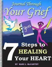 Journal Through Your Grief: 7 Steps to Healing Your Heart