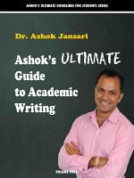 Ashok's Ultimate Guide to Academic Writing