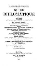 Guide diplomatique: ou, Traité des droits, des immunités et de devoirs des ministres publics, des agens diplomatiques et consulaires, dans toute l'étendue de leurs fonctions; précédé de considérations générales sur l'étude de la diplomatie; suivi d'un Traité du style des compositions diplomatiques, d'une Bibliographie diplomatique choisi, et d'un Catalogue systématique de cartes de géographie ancienne et moderne, Volume1,Partie2