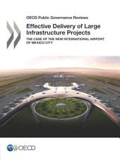 OECD Public Governance Reviews Effective Delivery of Large Infrastructure Projects The Case of the New International Airport of Mexico City: The Case of the New International Airport of Mexico City
