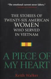 A Piece of My Heart: The Stories of 26 American Women Who Served in Vietnam