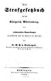Das Strafgesetzbuch für das Königreich Württemberg mit erläuternden Anmerkungen vornehmlich aus der Trafi ̱der Gerichte von Dr C. F. v. Hufnagel