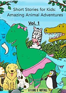 Short Stories For Kids  Amazing Animal Adventures  6 exciting mini books for children    Volume 1 PDF