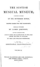 The Scotish Musical Museum: Consisting of Upwards of Six Hundred Songs, with Proper Basses for the Pianoforte, Volume 3