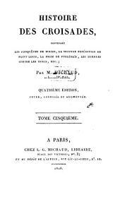 Histoire des Croisades: Les conquêtes de Bibars, la seconde expédition de Saint Louis, etc, Volume5