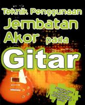 Teknik Penggunaan Jembatan Akor pada Gitar