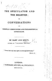 The Speculator and the Believer: Or, Conversations on Christian Seriousness and Philosophical Enthusiasm